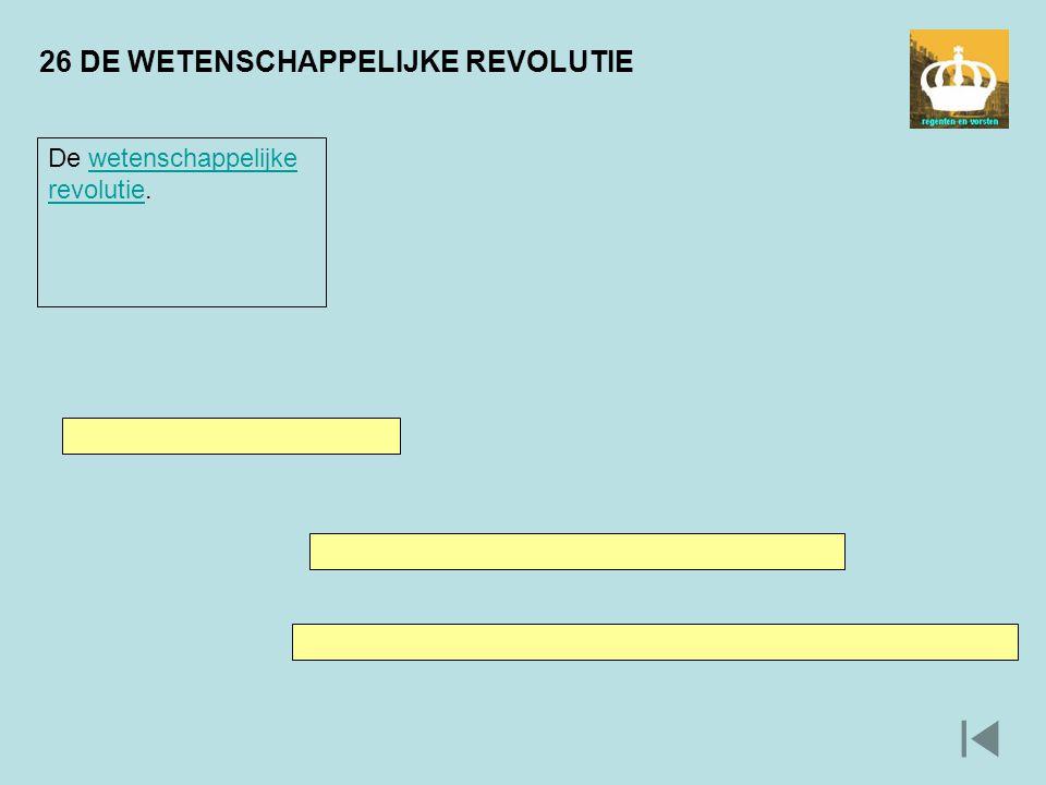 26 DE WETENSCHAPPELIJKE REVOLUTIE De wetenschappelijke revolutie.wetenschappelijke revolutie