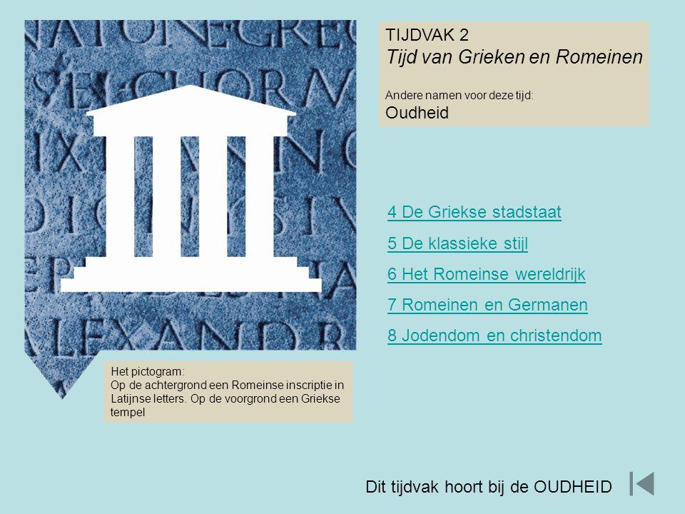 TIJDVAK 2 Tijd van Grieken en Romeinen Andere namen voor deze tijd: Oudheid Het pictogram: Op de achtergrond een Romeinse inscriptie in Latijnse lette