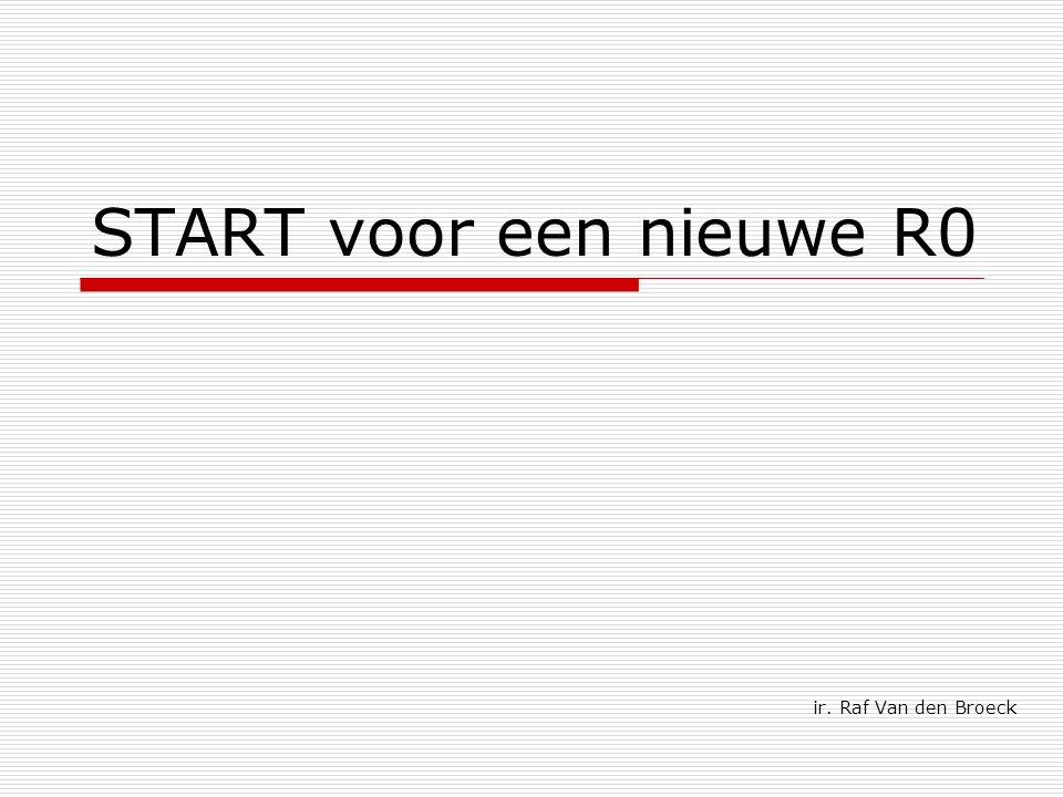 START voor een nieuwe R0 ir. Raf Van den Broeck