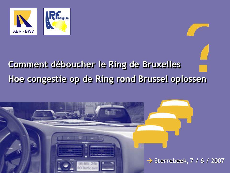 Comment déboucher le Ring de Bruxelles Hoe congestie op de Ring rond Brussel oplossen  Sterrebeek, 7 / 6 / 2007 ABR - BWV