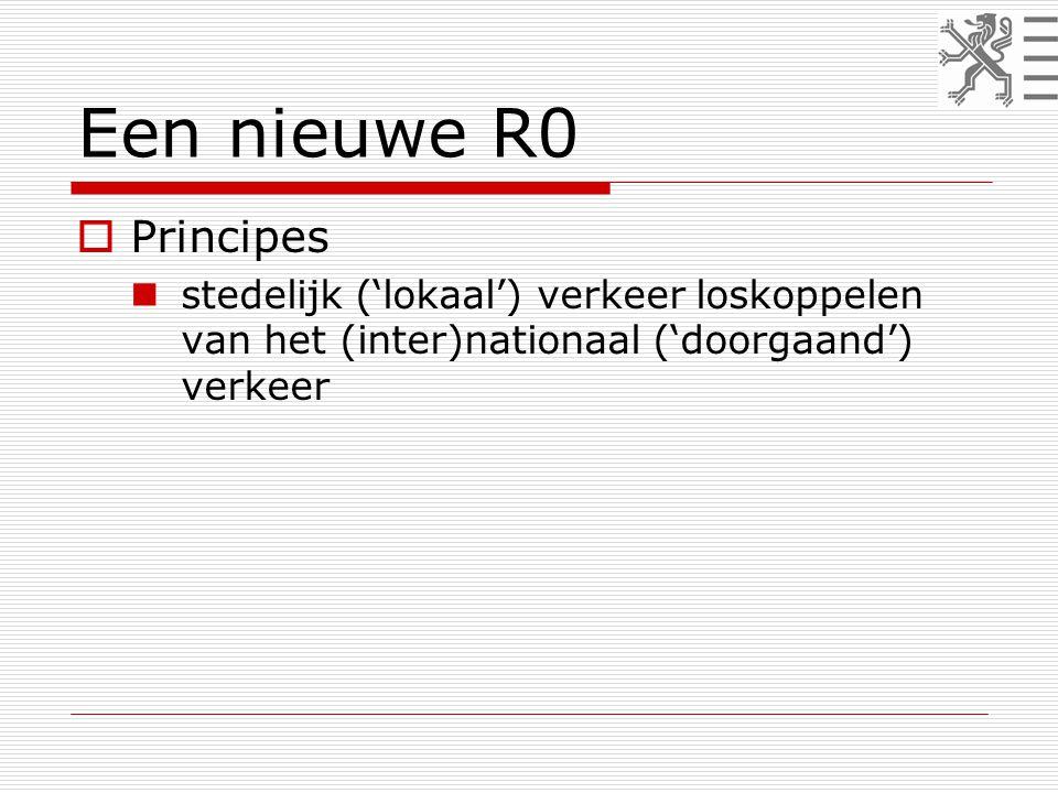 Een nieuwe R0  Principes  stedelijk ('lokaal') verkeer loskoppelen van het (inter)nationaal ('doorgaand') verkeer