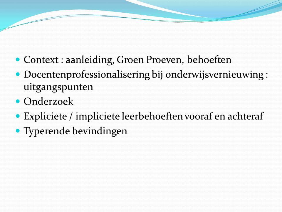  Context : aanleiding, Groen Proeven, behoeften  Docentenprofessionalisering bij onderwijsvernieuwing : uitgangspunten  Onderzoek  Expliciete / impliciete leerbehoeften vooraf en achteraf  Typerende bevindingen