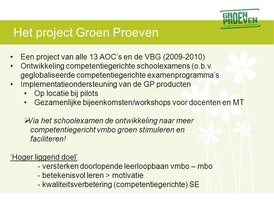 Het project Groen Proeven •Een project van alle 13 AOC's en de VBG (2009-2010) •Ontwikkeling competentiegerichte schoolexamens (o.b.v.