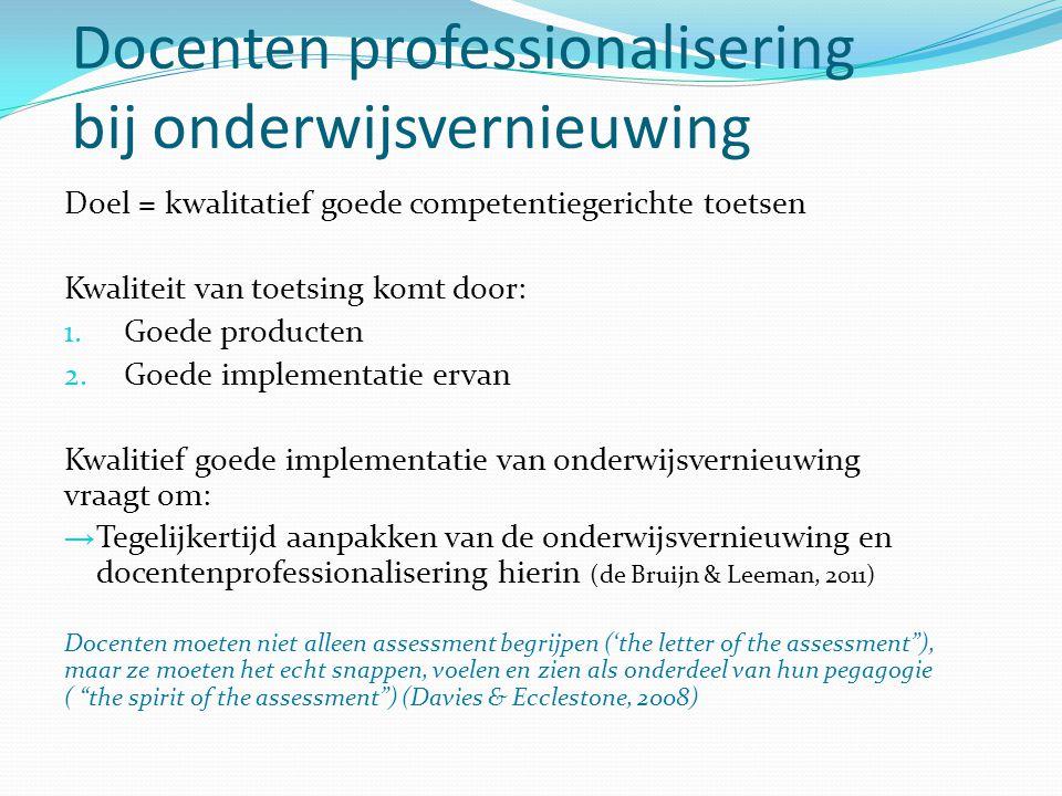 Docenten professionalisering bij onderwijsvernieuwing Doel = kwalitatief goede competentiegerichte toetsen Kwaliteit van toetsing komt door: 1.