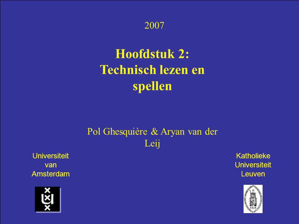 2007 Hoofdstuk 2: Technisch lezen en spellen Pol Ghesquière & Aryan van der Leij Universiteit van Amsterdam Katholieke Universiteit Leuven