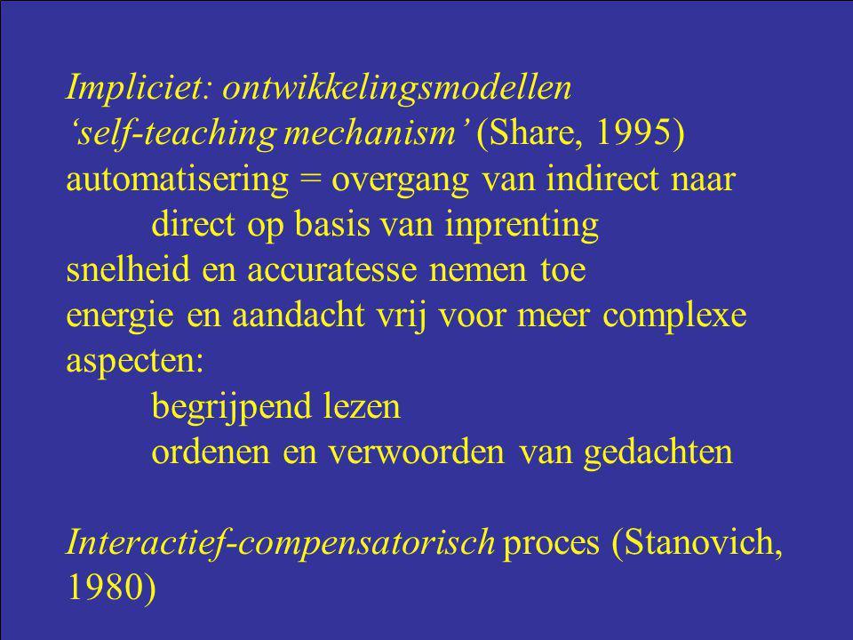 Impliciet: ontwikkelingsmodellen 'self-teaching mechanism' (Share, 1995) automatisering = overgang van indirect naar direct op basis van inprenting sn