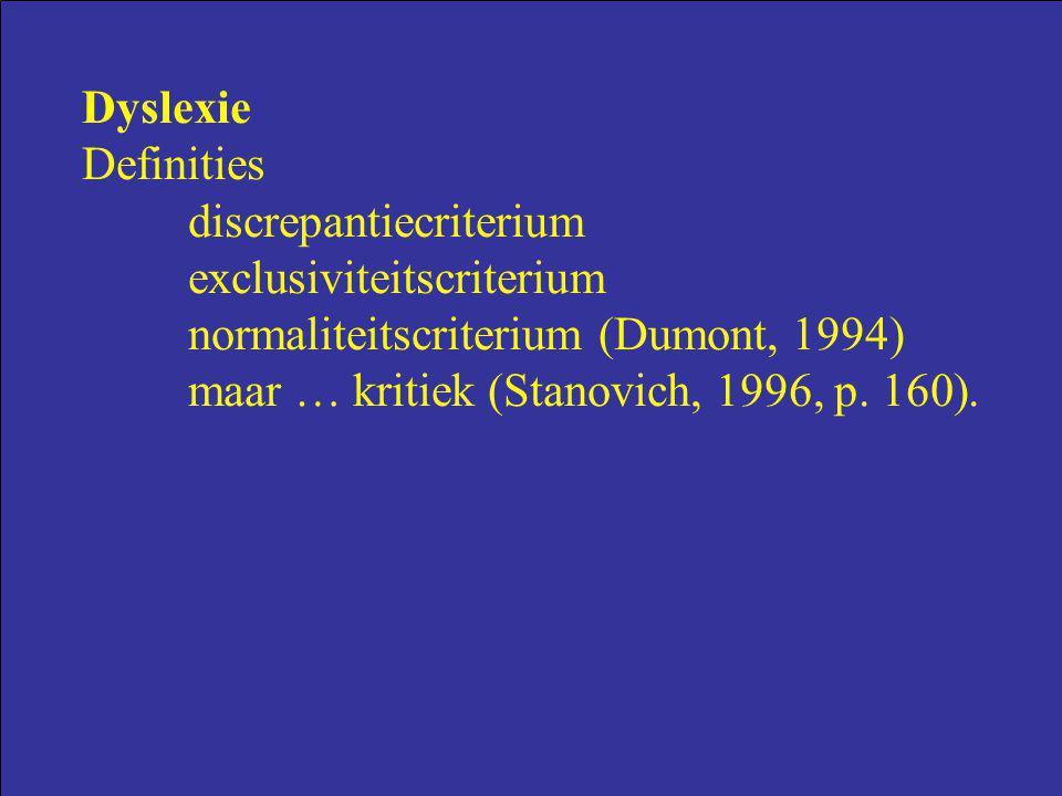 Dyslexie Definities discrepantiecriterium exclusiviteitscriterium normaliteitscriterium (Dumont, 1994) maar … kritiek (Stanovich, 1996, p. 160).