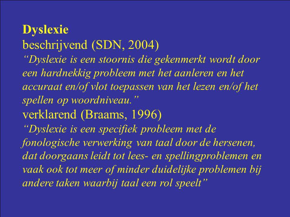 """Dyslexie beschrijvend (SDN, 2004) """"Dyslexie is een stoornis die gekenmerkt wordt door een hardnekkig probleem met het aanleren en het accuraat en/of v"""