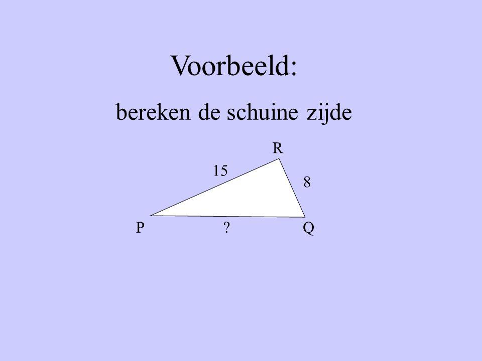 Voorbeeld: bereken de schuine zijde 15 8 ?Q R P