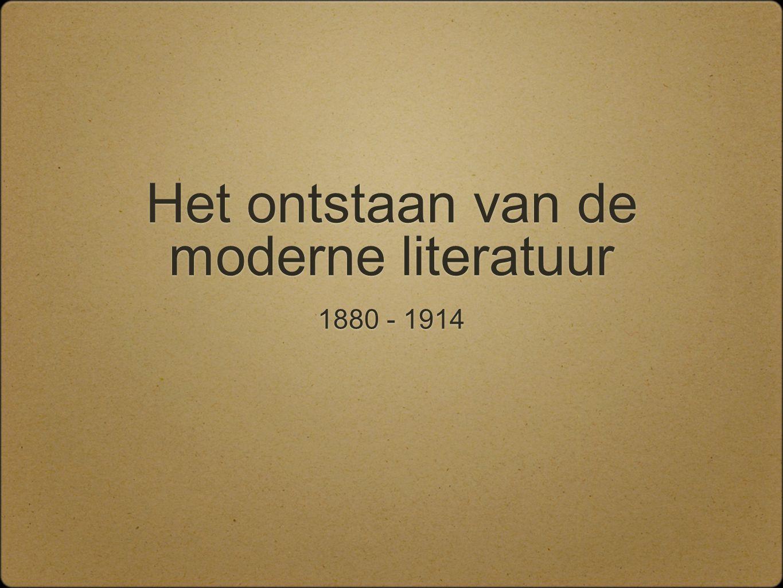 Het ontstaan van de moderne literatuur 1880 - 1914