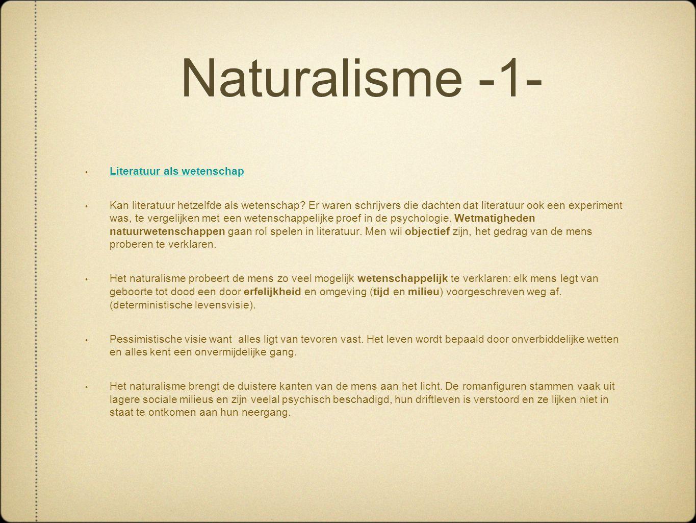 Naturalisme -1- • Literatuur als wetenschap Literatuur als wetenschap • Kan literatuur hetzelfde als wetenschap? Er waren schrijvers die dachten dat l