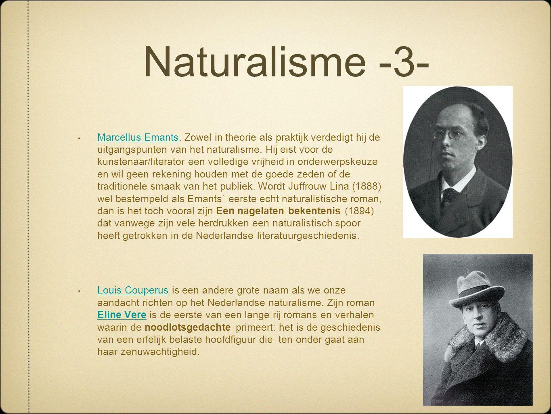 Naturalisme -3- • Marcellus Emants. Zowel in theorie als praktijk verdedigt hij de uitgangspunten van het naturalisme. Hij eist voor de kunstenaar/lit