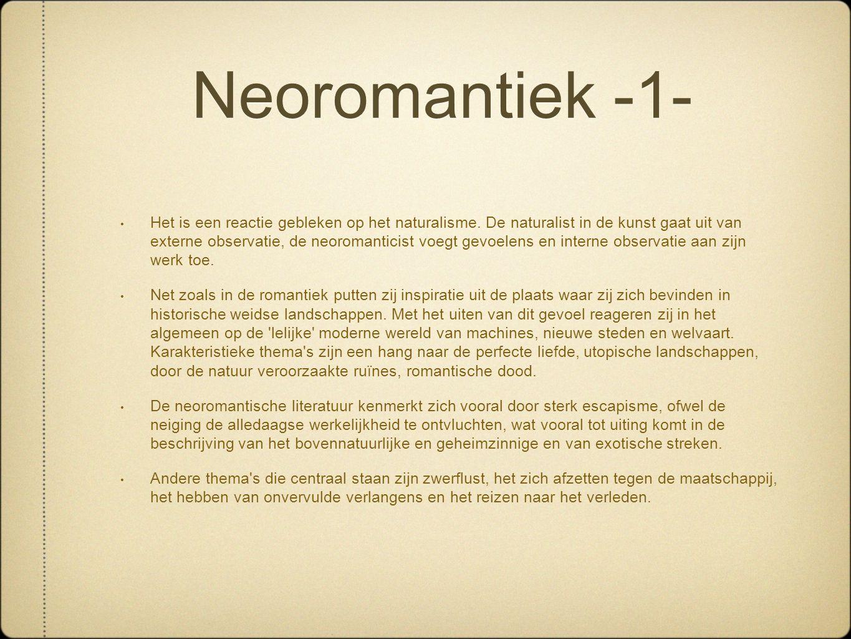 Neoromantiek -1- • Het is een reactie gebleken op het naturalisme. De naturalist in de kunst gaat uit van externe observatie, de neoromanticist voegt
