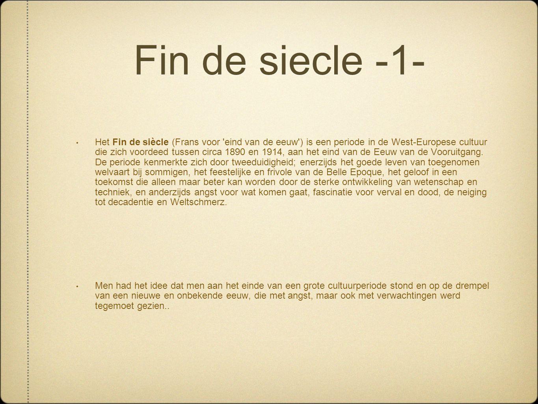 Fin de siecle -1- • Het Fin de siècle (Frans voor 'eind van de eeuw') is een periode in de West-Europese cultuur die zich voordeed tussen circa 1890 e