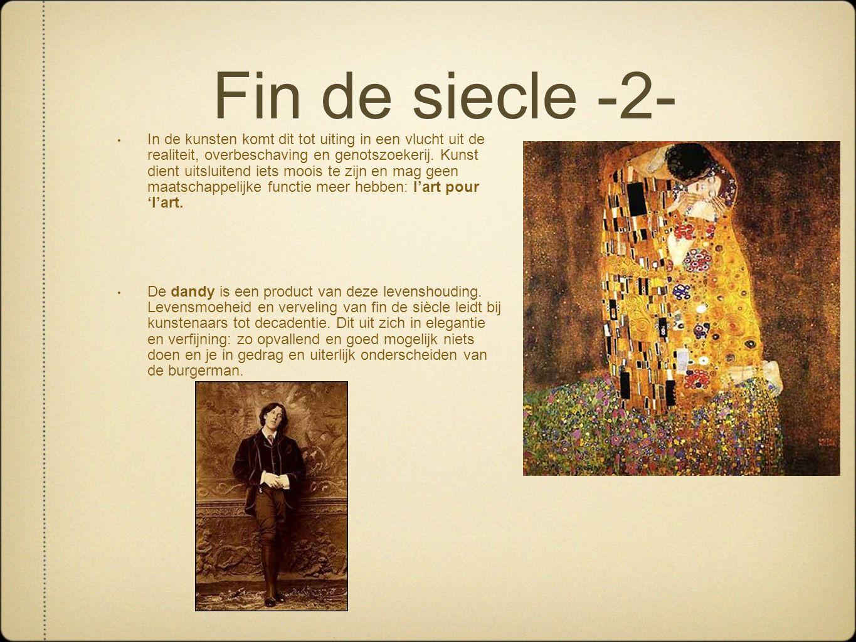 Fin de siecle -2- • In de kunsten komt dit tot uiting in een vlucht uit de realiteit, overbeschaving en genotszoekerij. Kunst dient uitsluitend iets m