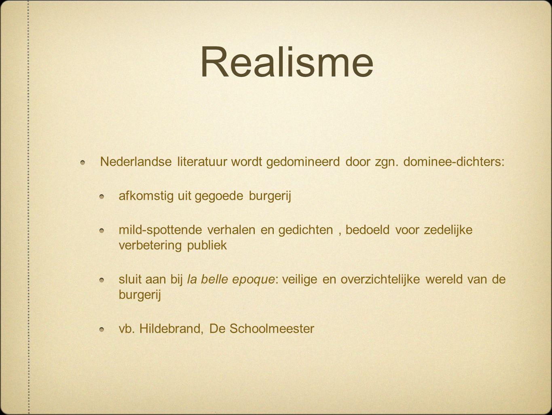 Realisme Nederlandse literatuur wordt gedomineerd door zgn. dominee-dichters: afkomstig uit gegoede burgerij mild-spottende verhalen en gedichten, bed