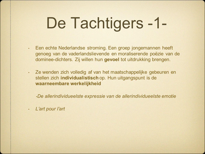 De Tachtigers -1- • Een echte Nederlandse stroming. Een groep jongemannen heeft genoeg van de vaderlandslievende en moraliserende poëzie van de domine