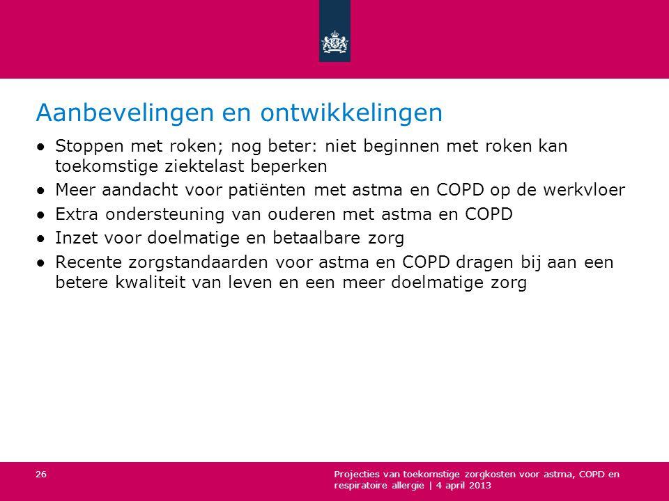 Aanbevelingen en ontwikkelingen ●Stoppen met roken; nog beter: niet beginnen met roken kan toekomstige ziektelast beperken ●Meer aandacht voor patiënten met astma en COPD op de werkvloer ●Extra ondersteuning van ouderen met astma en COPD ●Inzet voor doelmatige en betaalbare zorg ●Recente zorgstandaarden voor astma en COPD dragen bij aan een betere kwaliteit van leven en een meer doelmatige zorg Projecties van toekomstige zorgkosten voor astma, COPD en respiratoire allergie | 4 april 2013 26