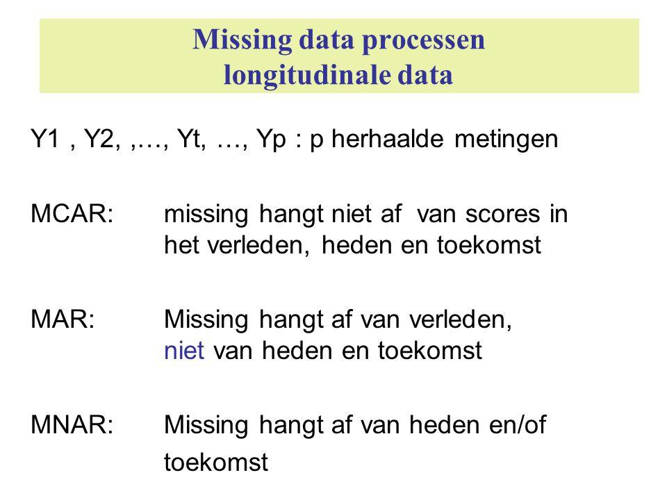 Missing data processen longitudinale data Y1, Y2,,…, Yt, …, Yp : p herhaalde metingen MCAR: missing hangt niet af van scores in het verleden, heden en