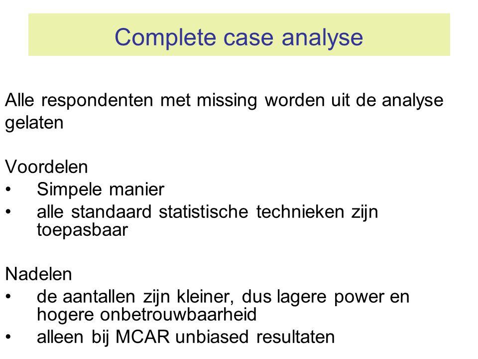 Complete case analyse Alle respondenten met missing worden uit de analyse gelaten Voordelen •Simpele manier •alle standaard statistische technieken zi
