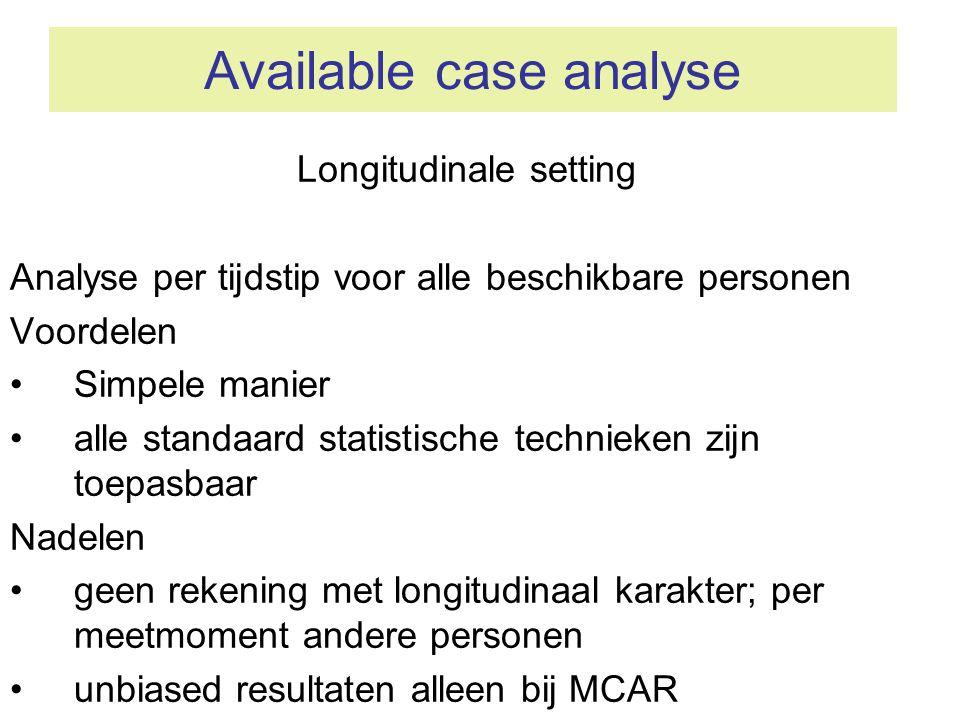 Available case analyse Longitudinale setting Analyse per tijdstip voor alle beschikbare personen Voordelen •Simpele manier •alle standaard statistisch