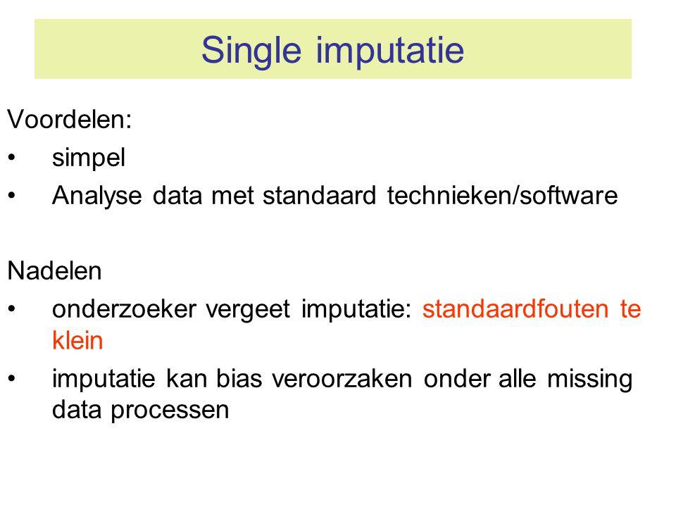Single imputatie Voordelen: •simpel •Analyse data met standaard technieken/software Nadelen •onderzoeker vergeet imputatie: standaardfouten te klein •