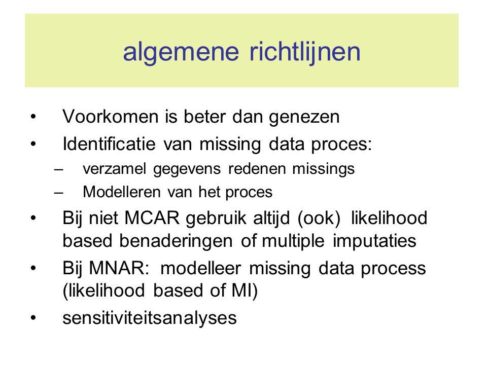algemene richtlijnen •Voorkomen is beter dan genezen •Identificatie van missing data proces: –verzamel gegevens redenen missings –Modelleren van het p