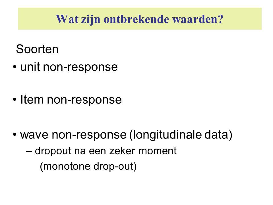 Wat zijn ontbrekende waarden? Soorten • unit non-response • Item non-response • wave non-response (longitudinale data) – dropout na een zeker moment (
