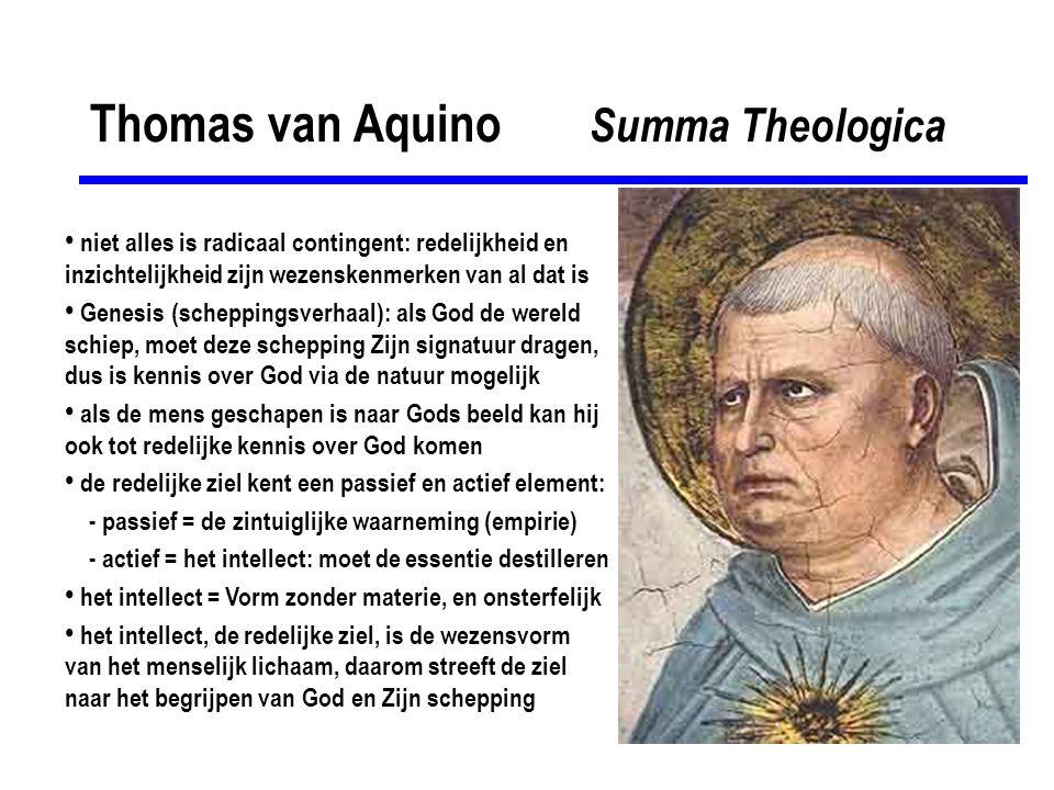 Thomas van Aquino Summa Theologica • niet alles is radicaal contingent: redelijkheid en inzichtelijkheid zijn wezenskenmerken van al dat is • Genesis