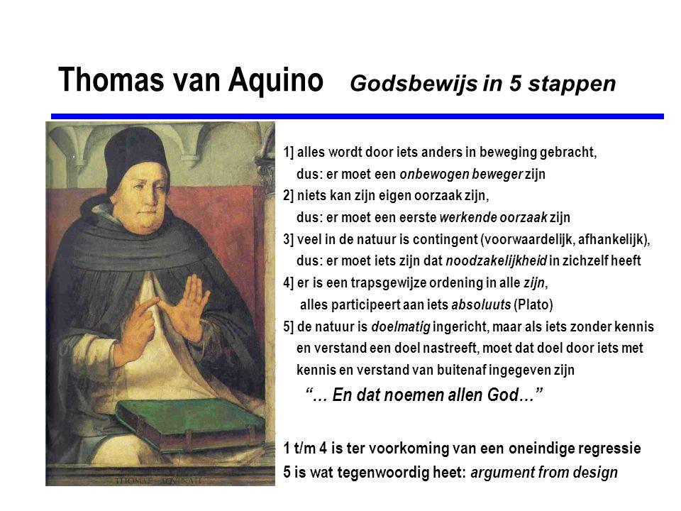 Thomas van Aquino Godsbewijs in 5 stappen 1] alles wordt door iets anders in beweging gebracht, dus: er moet een onbewogen beweger zijn 2] niets kan z