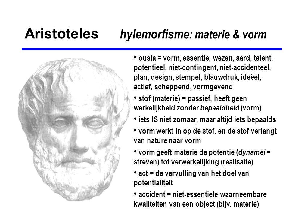Aristoteles causaliteit: oorzaak & doel Aristoteles onderscheidt 4 oorzaken die aan alle dingen ten grondslag liggen: • materiële oorzaak ( causa materialis ) = van wat, waaruit het bestaat • formele (vorm-)oorzaak ( causa formalis ) = als wat, wat het is • bewegende oorzaak ( causa efficiens ) = door wat • finale (doel-)oorzaak ( causa finalis *) = om wat, waarom * in de middeleeuwen ook wel genoemd: causa causarum : oorzaak der oorzaken
