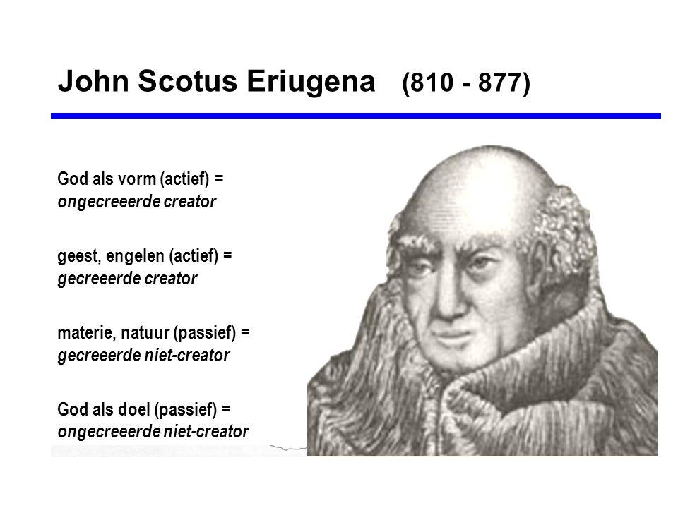 John Scotus Eriugena (810 - 877) God als vorm (actief) = ongecreeerde creator geest, engelen (actief) = gecreeerde creator materie, natuur (passief) =