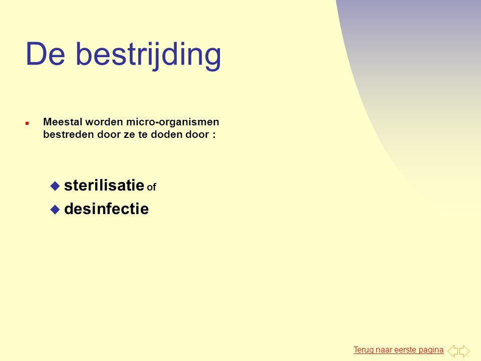 Terug naar eerste pagina De bestrijding n Meestal worden micro-organismen bestreden door ze te doden door : u sterilisatie of u desinfectie