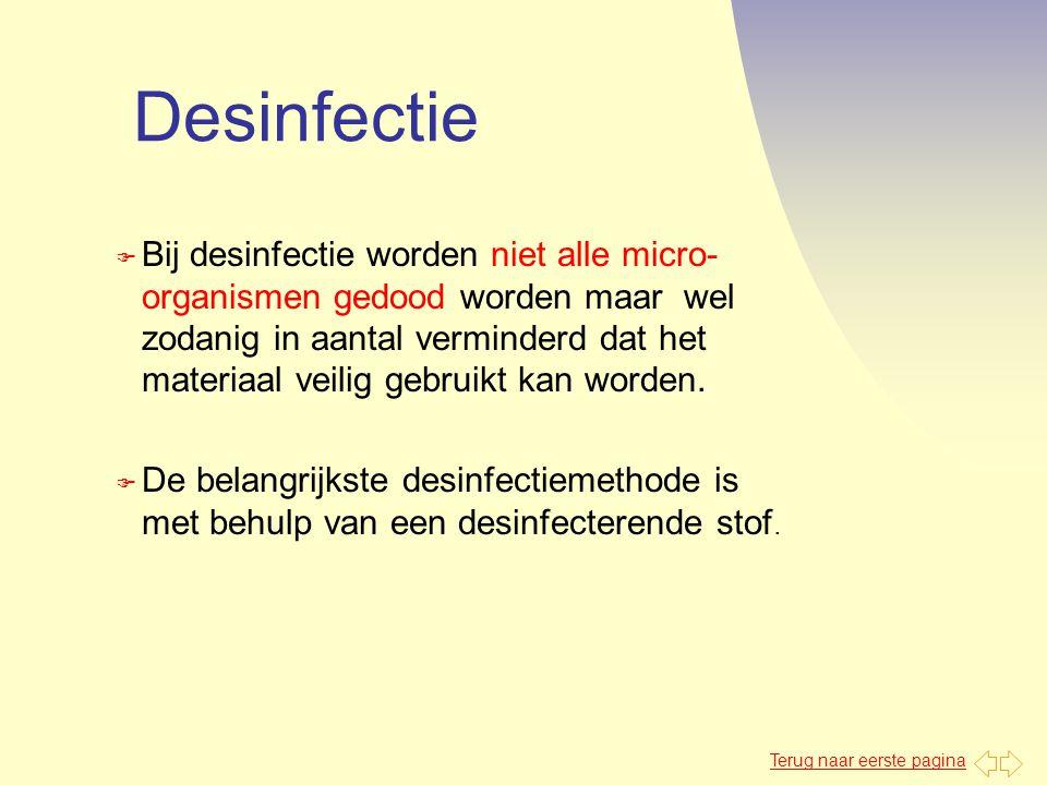 Terug naar eerste pagina Desinfectie F Bij desinfectie worden niet alle micro- organismen gedood worden maar wel zodanig in aantal verminderd dat het