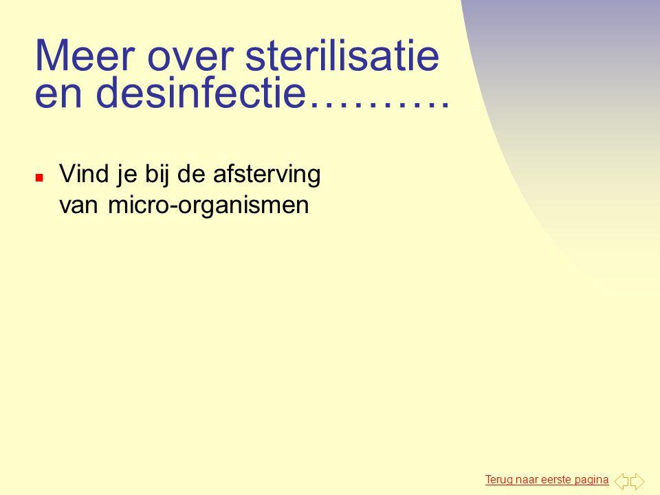 Terug naar eerste pagina Meer over sterilisatie en desinfectie………. n Vind je bij de afsterving van micro-organismen