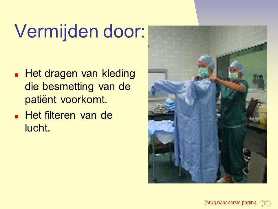 Terug naar eerste pagina Vermijden door: n Het dragen van kleding die besmetting van de patiënt voorkomt. n Het filteren van de lucht.