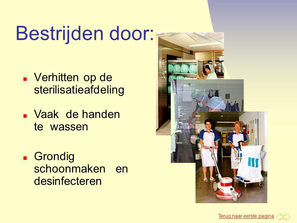 Terug naar eerste pagina Bestrijden door: n Verhitten op de sterilisatieafdeling n Grondig schoonmaken en desinfecteren n Vaak de handen te wassen