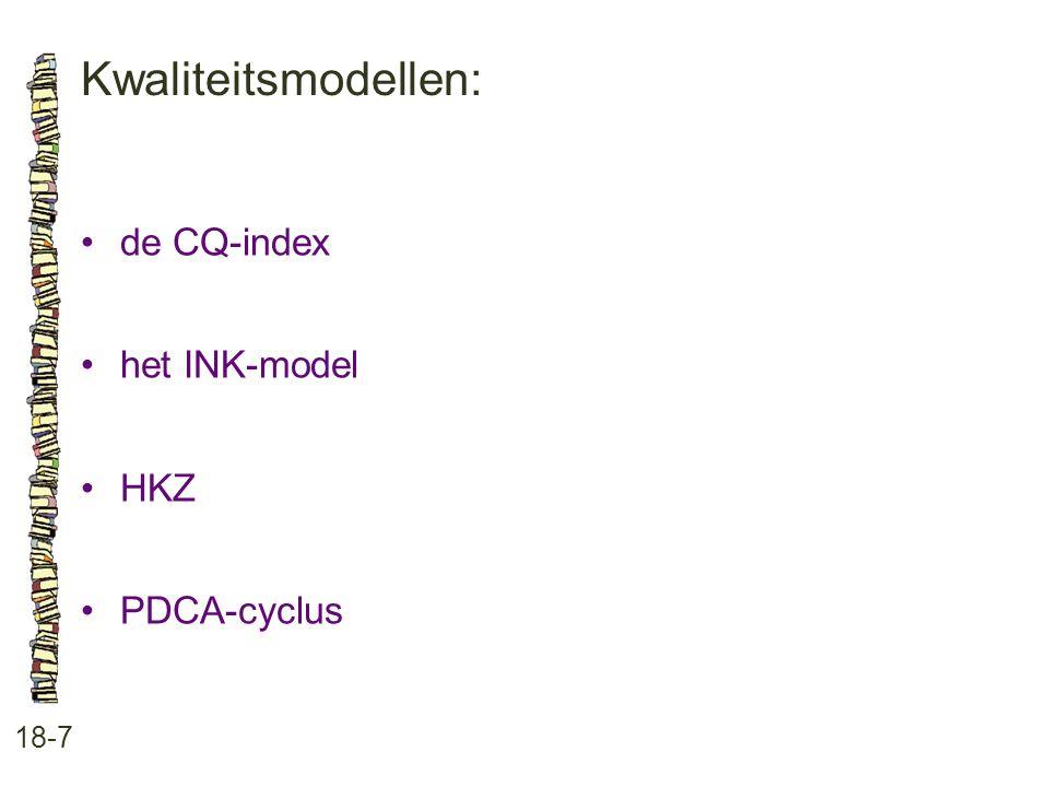Kwaliteitsmodellen: 18-7 •de CQ-index •het INK-model •HKZ •PDCA-cyclus