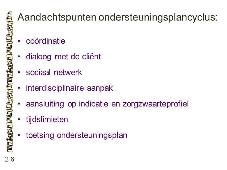 Aandachtspunten ondersteuningsplancyclus: 2-6 •coördinatie •dialoog met de cliënt •sociaal netwerk •interdisciplinaire aanpak •aansluiting op indicati