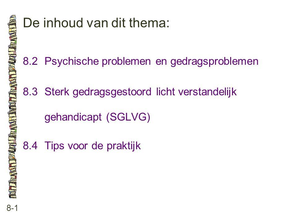 De inhoud van dit thema: 8-1 8.2Psychische problemen en gedragsproblemen 8.3Sterk gedragsgestoord licht verstandelijk gehandicapt (SGLVG) 8.4Tips voor
