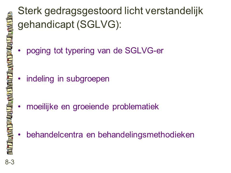 Sterk gedragsgestoord licht verstandelijk gehandicapt (SGLVG): 8-3 •poging tot typering van de SGLVG-er •indeling in subgroepen •moeilijke en groeiend