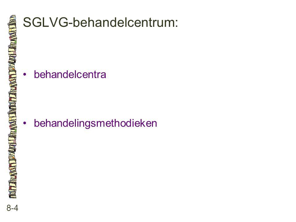 SGLVG-behandelcentrum: 8-4 •behandelcentra •behandelingsmethodieken