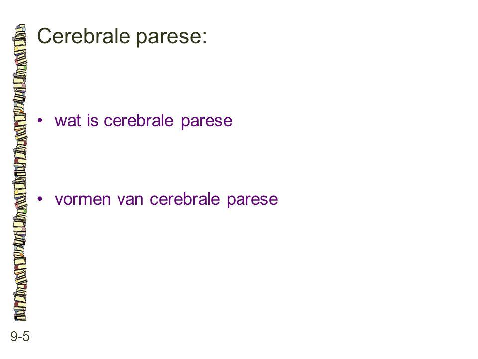 Cerebrale parese: 9-5 •wat is cerebrale parese •vormen van cerebrale parese