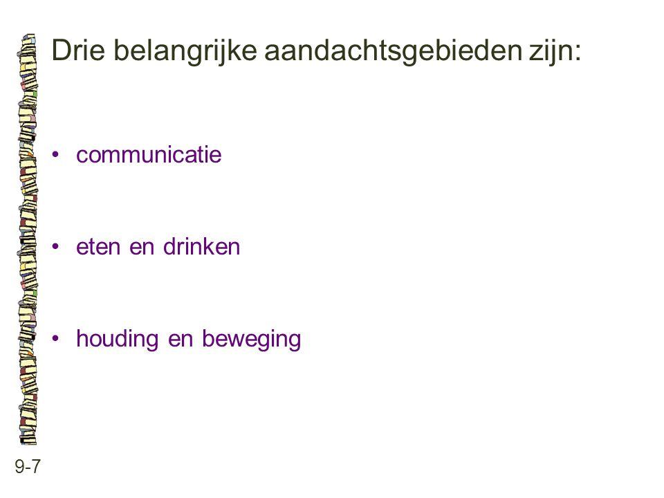 Drie belangrijke aandachtsgebieden zijn: 9-7 •communicatie •eten en drinken •houding en beweging