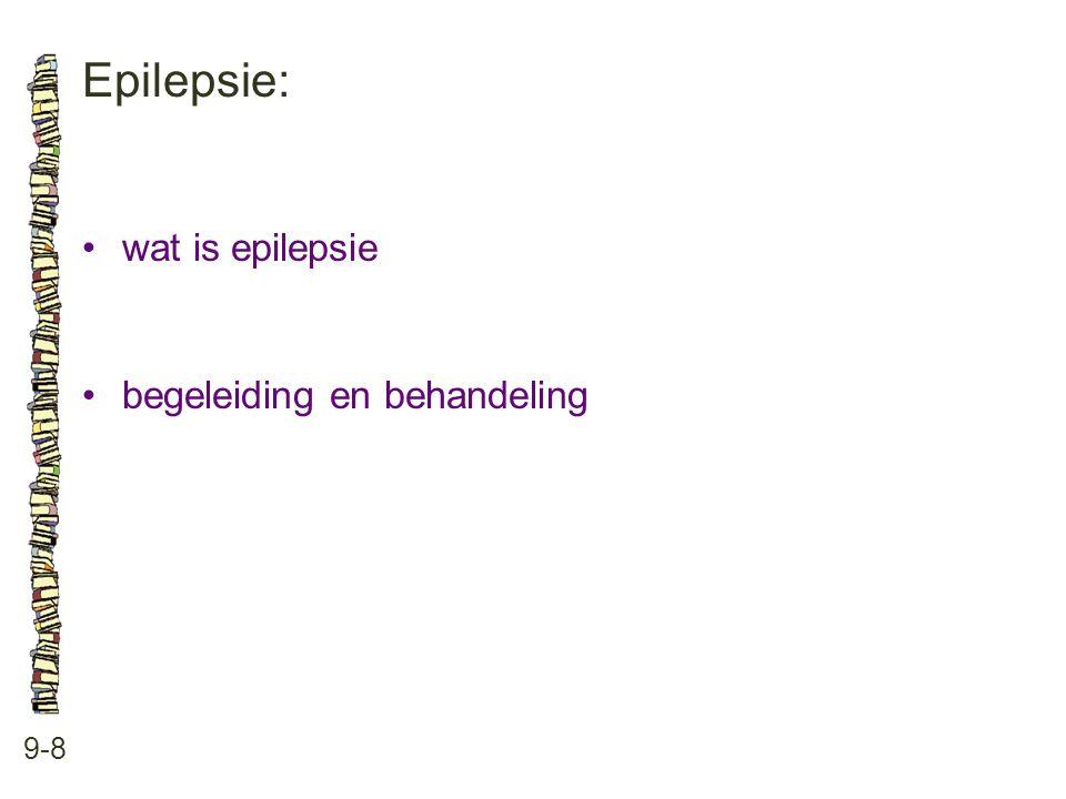 Epilepsie: 9-8 •wat is epilepsie •begeleiding en behandeling