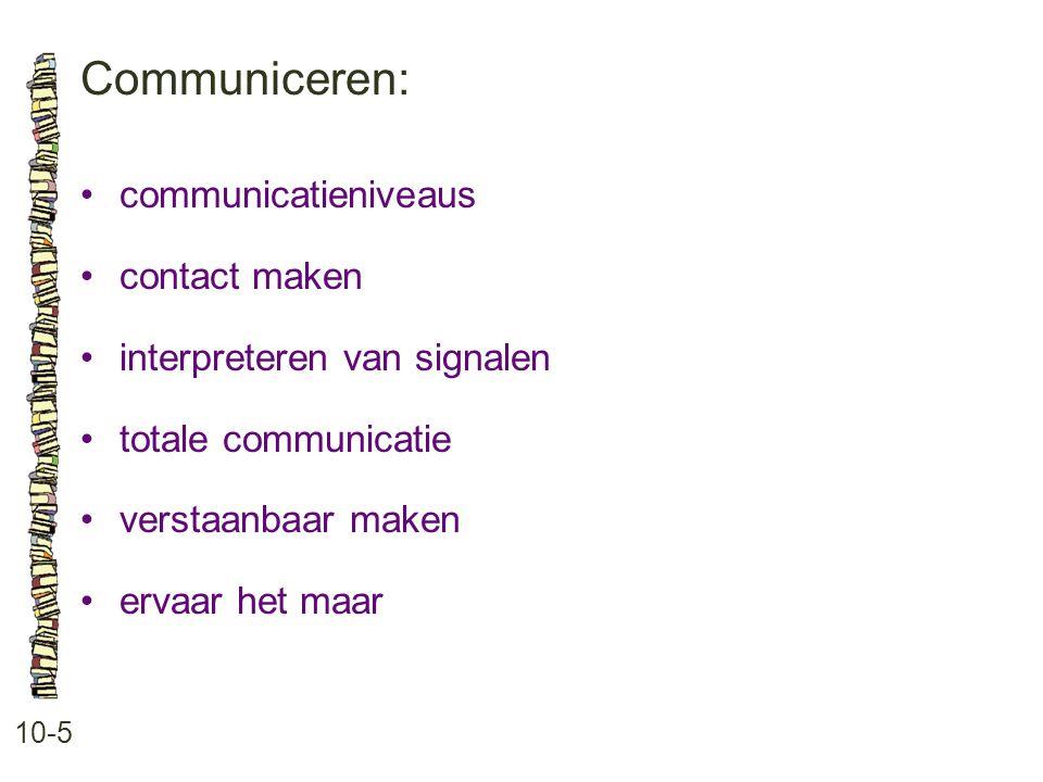 Communiceren: 10-5 •communicatieniveaus •contact maken •interpreteren van signalen •totale communicatie •verstaanbaar maken •ervaar het maar