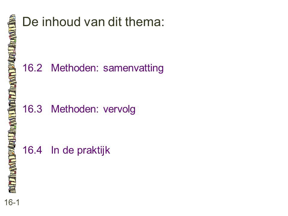 De inhoud van dit thema: 16-1 16.2 Methoden: samenvatting 16.3 Methoden: vervolg 16.4 In de praktijk