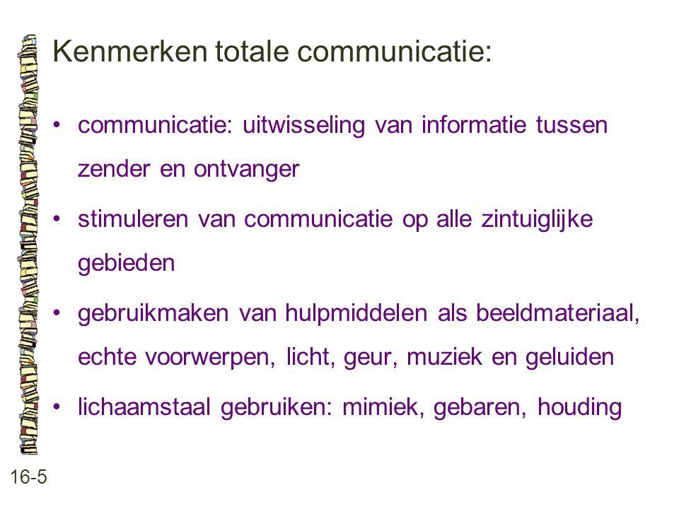 Kenmerken totale communicatie: 16-5 •communicatie: uitwisseling van informatie tussen zender en ontvanger •stimuleren van communicatie op alle zintuig
