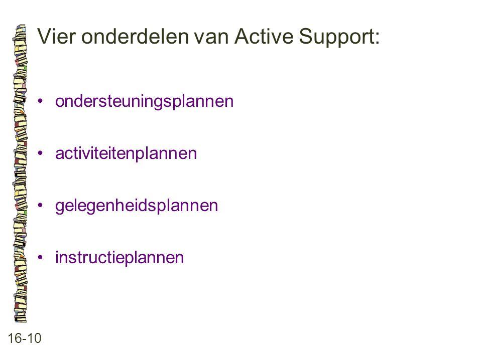 Vier onderdelen van Active Support: 16-10 •ondersteuningsplannen •activiteitenplannen •gelegenheidsplannen •instructieplannen
