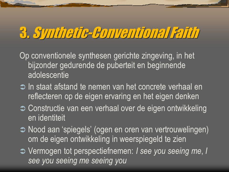 3. Synthetic-Conventional Faith Op conventionele synthesen gerichte zingeving, in het bijzonder gedurende de puberteit en beginnende adolescentie  In